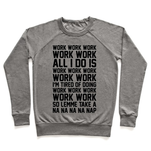 All I Do Is Work Parody Pullover
