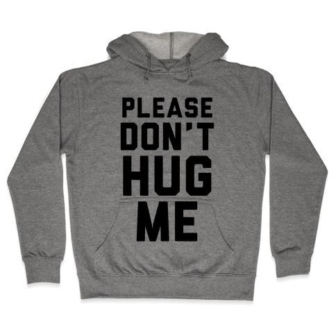 Please Don't Hug Me Hooded Sweatshirt