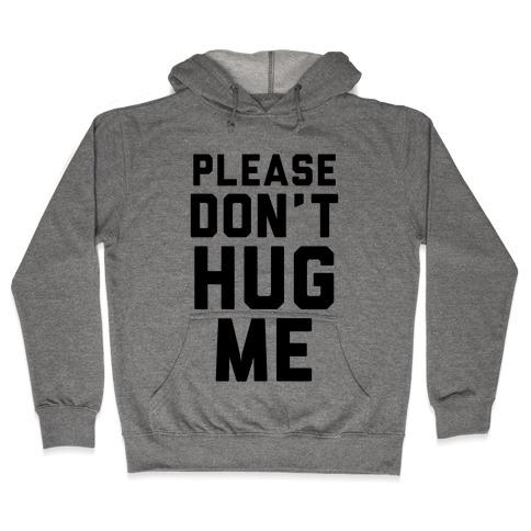 Please Don't Hug Me Hooded Sweatshirt