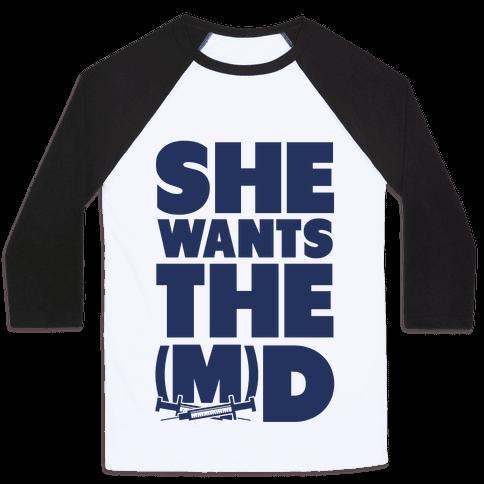 She Wants the (M)D Baseball Tee