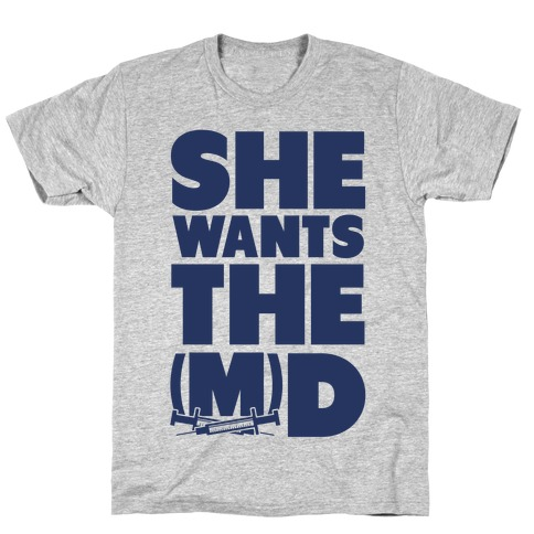She Wants the (M)D T-Shirt