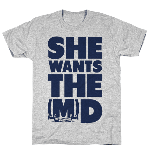 She Wants the (M)D Mens T-Shirt