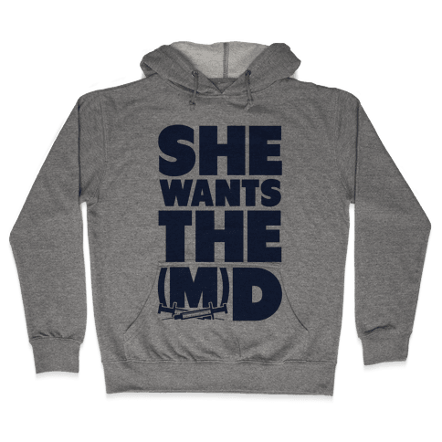 She Wants the (M)D Hooded Sweatshirt