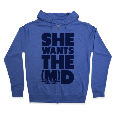 She Wants the (M)D Zip Hoodie