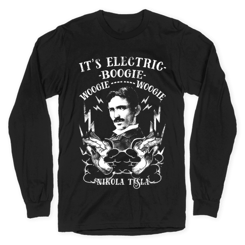 It's Electric Nikola Tesla Long Sleeve T-Shirt