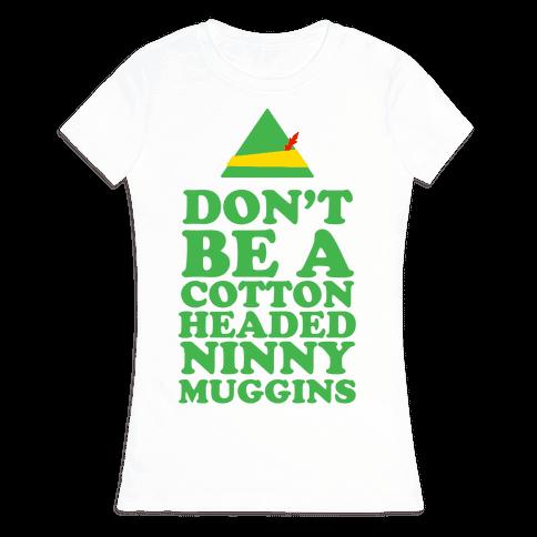 Don't Be A Cotton Headed Ninny Muggins Womens T-Shirt