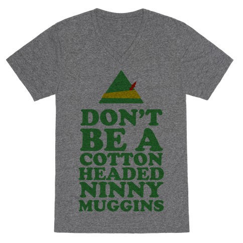Don't Be A Cotton Headed Ninny Muggins V-Neck Tee Shirt