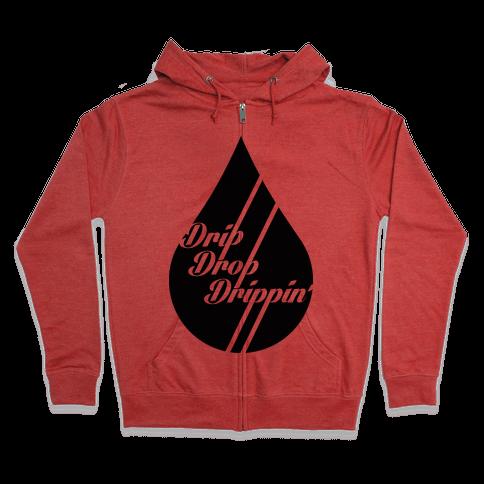 Drip Drop Drippin' Zip Hoodie