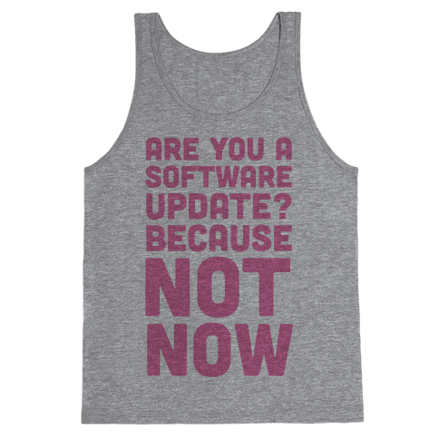 Are You A Software Update? Because Not Now Tank Top
