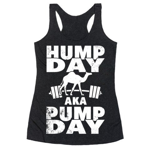 Hump Day AKA Pump Day Racerback Tank Top