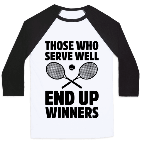 Those Who Serve Well End Up Winners Baseball Tee