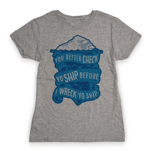 Check Yo Ship Before I Wreck Yo Ship Womens T-Shirt
