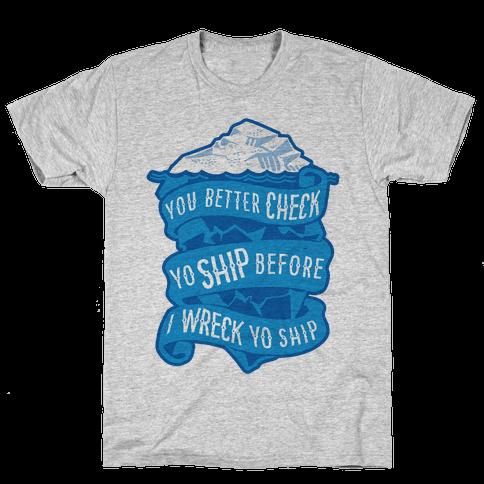 Check Yo Ship Before I Wreck Yo Ship Mens T-Shirt