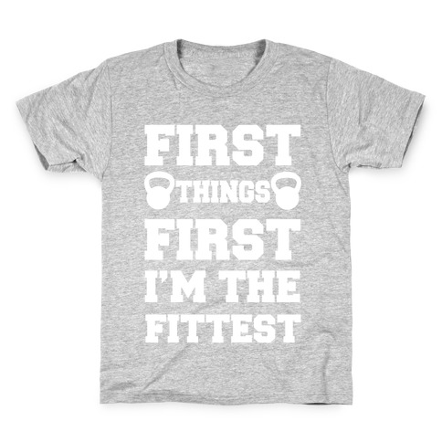 First Things First I'm The Fittest Kids T-Shirt