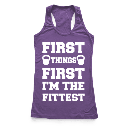 First Things First I'm The Fittest Racerback Tank Top