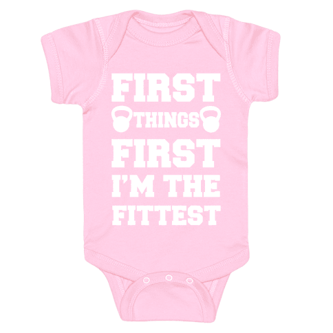 First Things First I'm The Fittest Baby Onesy