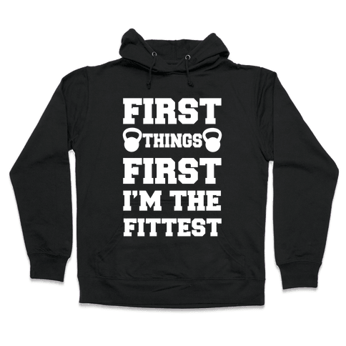 First Things First I'm The Fittest Hooded Sweatshirt