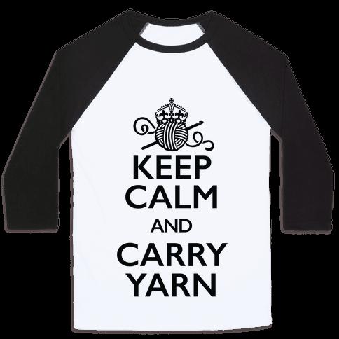 Keep Calm And Carry Yarn (Crochet) Baseball Tee