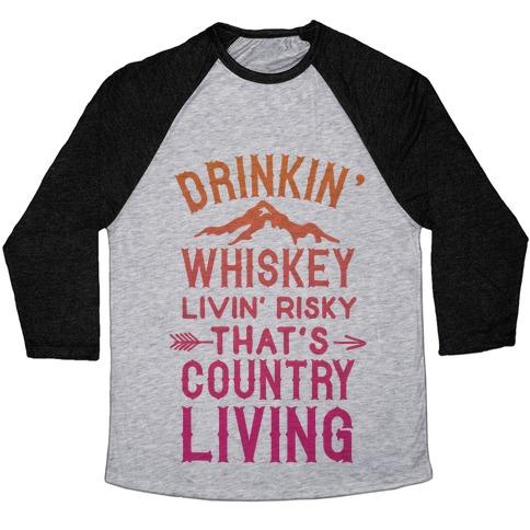 Drinkin' Whiskey Livin' Risky That's Country Living Baseball Tee