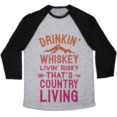 Drinkin' Whiskey Livin' Risky That's Country Living Baseball Tee