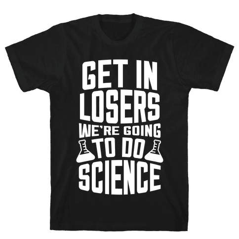 Get In Losers We're Going To Do Science (White Ink) Mens T-Shirt