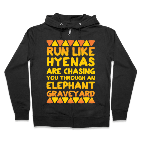 Run Like Hyenas Are Chasing You Through an Elephant Graveyard Zip Hoodie