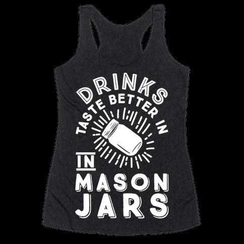 Drinks Taste Better In Mason Jars Racerback Tank Top