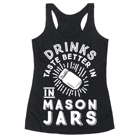 Drinks Taste Better In Mason Jars Racerback Tank Top