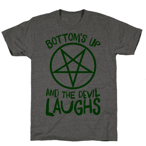 Bottoms Up, And The Devil Laughs Mens T-Shirt