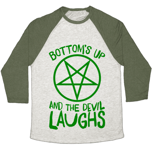 Bottoms Up, And The Devil Laughs Baseball Tee