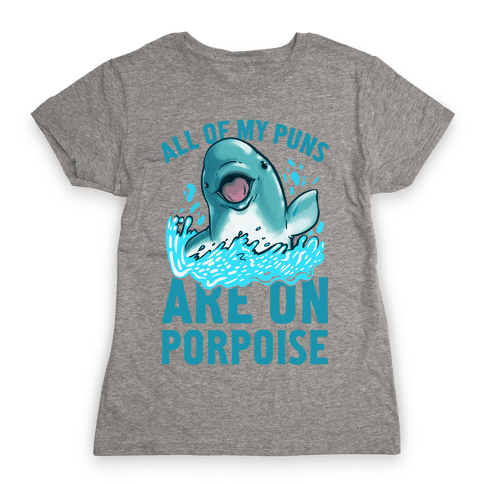 All of My Puns Are On Porpoise! Womens T-Shirt