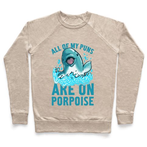 All of My Puns Are On Porpoise! Pullover