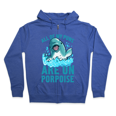All of My Puns Are On Porpoise! Zip Hoodie
