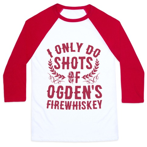 I Only Do Shots Of Ogden's Firewhiskey Baseball Tee