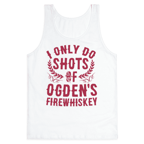 I Only Do Shots Of Ogden's Firewhiskey Tank Top