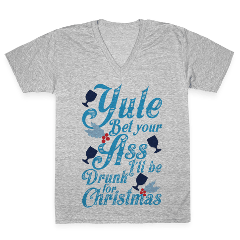 Yule Bet Your Ass I'll Be Drunk For Christmas V-Neck Tee Shirt