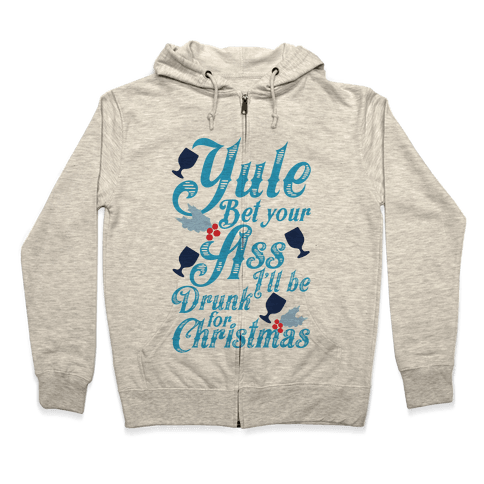 Yule Bet Your Ass I'll Be Drunk For Christmas Zip Hoodie
