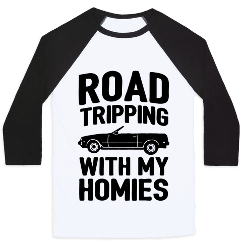 Road Tripping With My Homies Baseball Tee