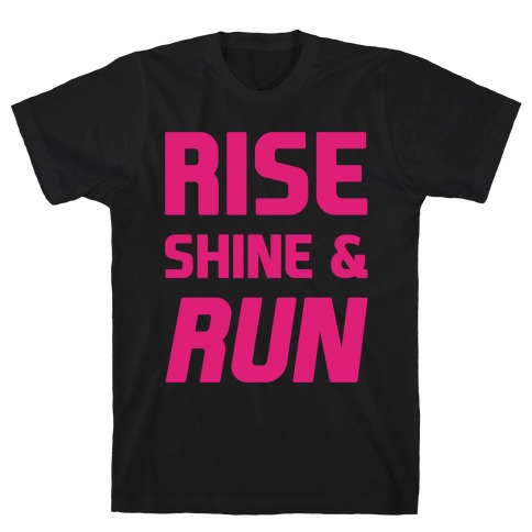 Rise Shine & Run T-Shirt
