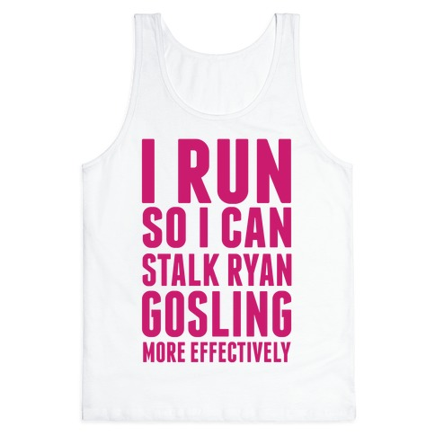 I Run So I Can Stalk Ryan Gosling Tank Top