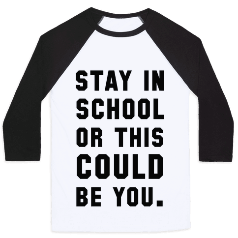 Stay in School or this Could be You Baseball Tee