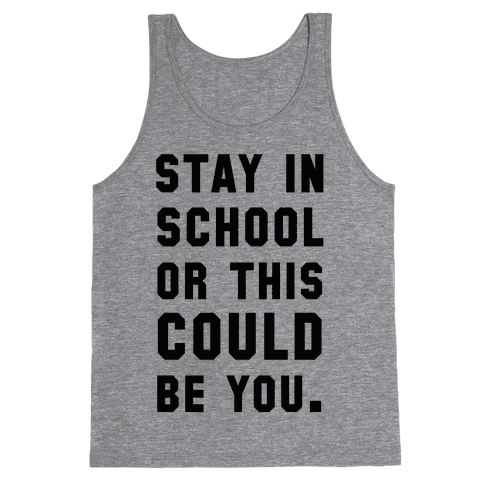 Stay in School or this Could be You Tank Top