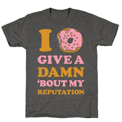 I Donut Give a Damn Bout My Reputation T-Shirt