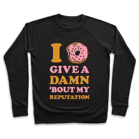 I Donut Give a Damn Bout My Reputation Pullover
