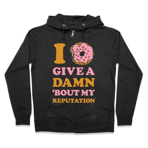 I Donut Give a Damn Bout My Reputation Zip Hoodie