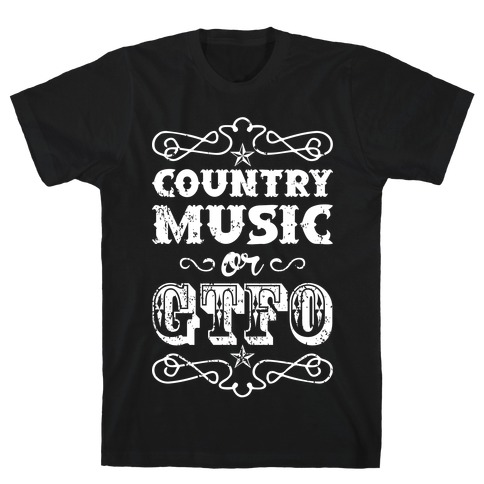 Country Music Or GTFO T-Shirt