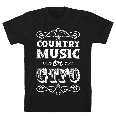 Country Music Or GTFO Mens T-Shirt
