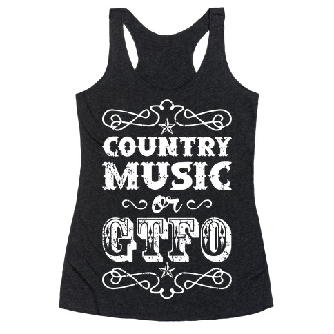 Country Music Or GTFO Racerback Tank Top