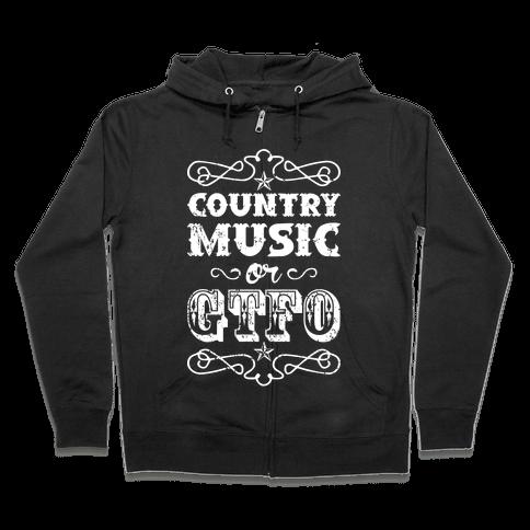 Country Music Or GTFO Zip Hoodie