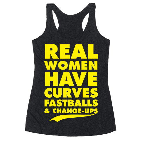 Real Women Have Curves (Fastballs & Change-Ups) Racerback Tank Top